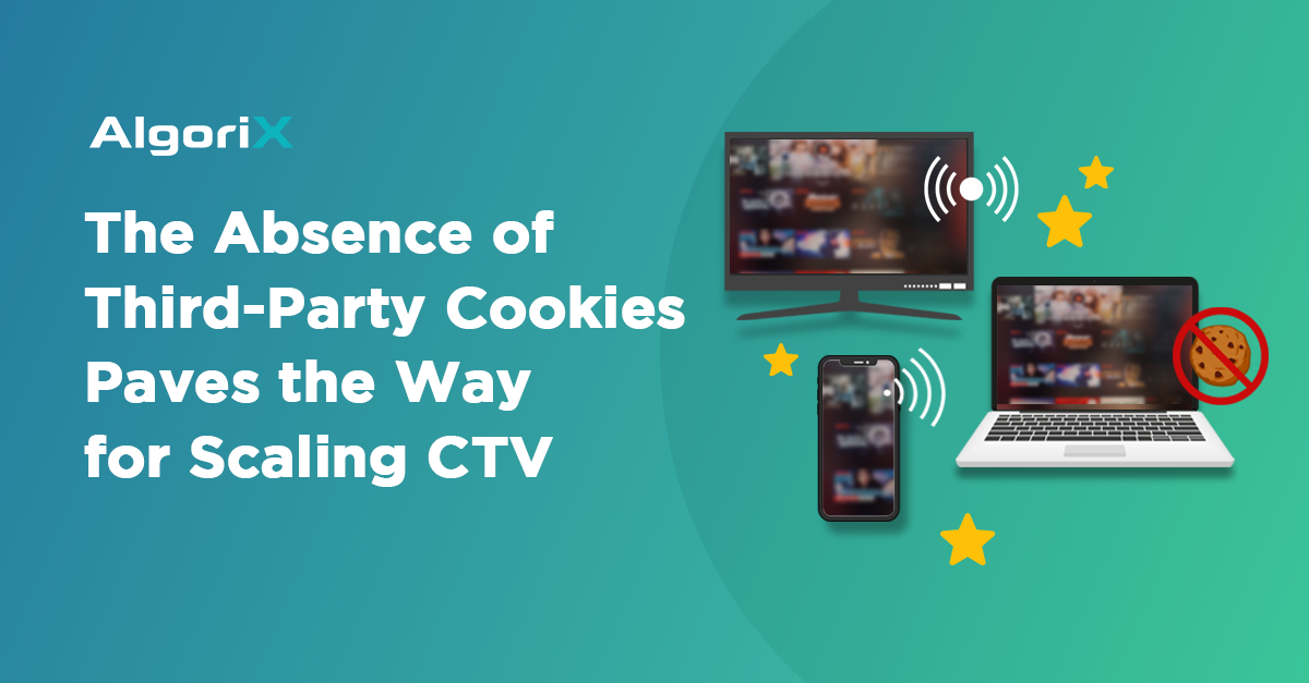 The Absence of Third-Party Cookies Paves the Way for Scaling CTV