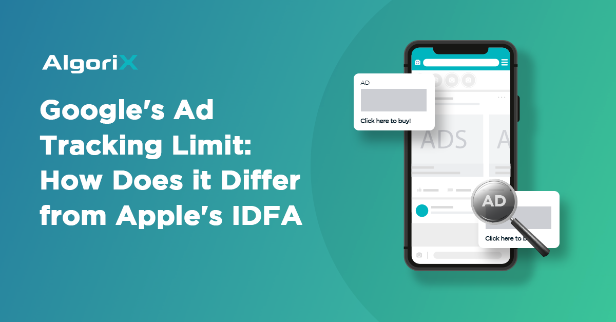 Google's Ad Tracking Limit: How Does it Differ with Apple's IDFA | AlgoriX