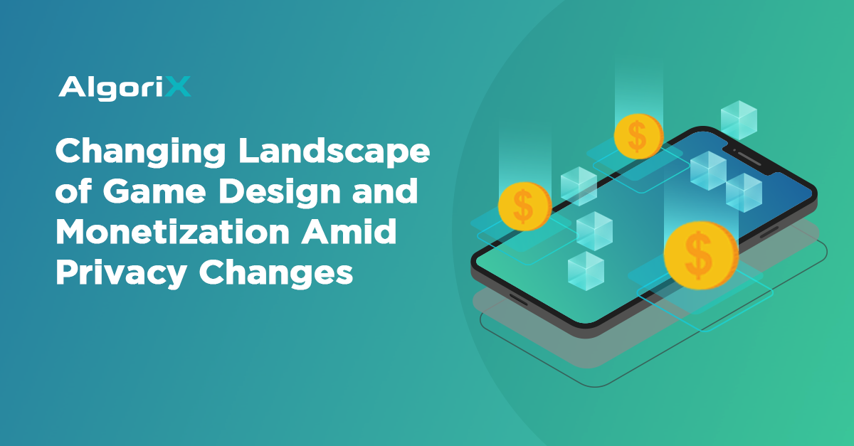 Changing Landscape of Game Design and Monetization Amid Privacy Changes