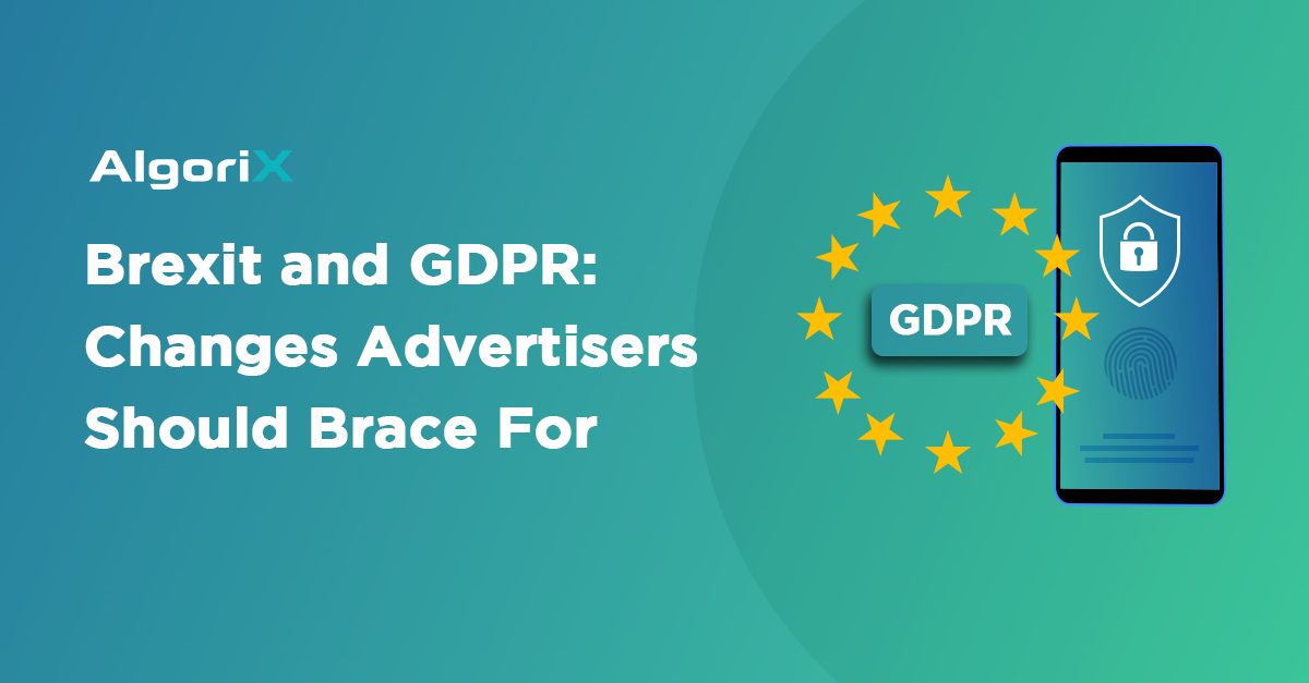 Brexit and GDPR: Changes Advertisers Should Brace For